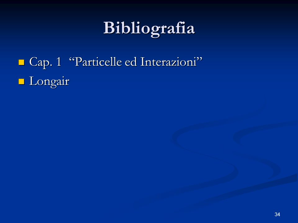 Bibliografia Cap. 1 Particelle ed Interazioni Longair