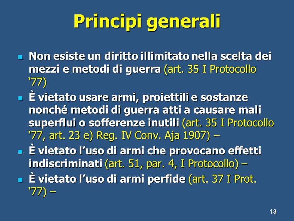 Principi generali Non esiste un diritto illimitato nella scelta dei mezzi e metodi di guerra (art. 35 I Protocollo '77)