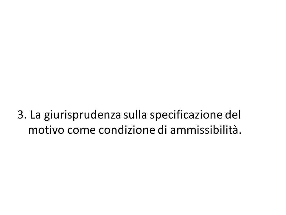 3. La giurisprudenza sulla specificazione del motivo come condizione di ammissibilità.