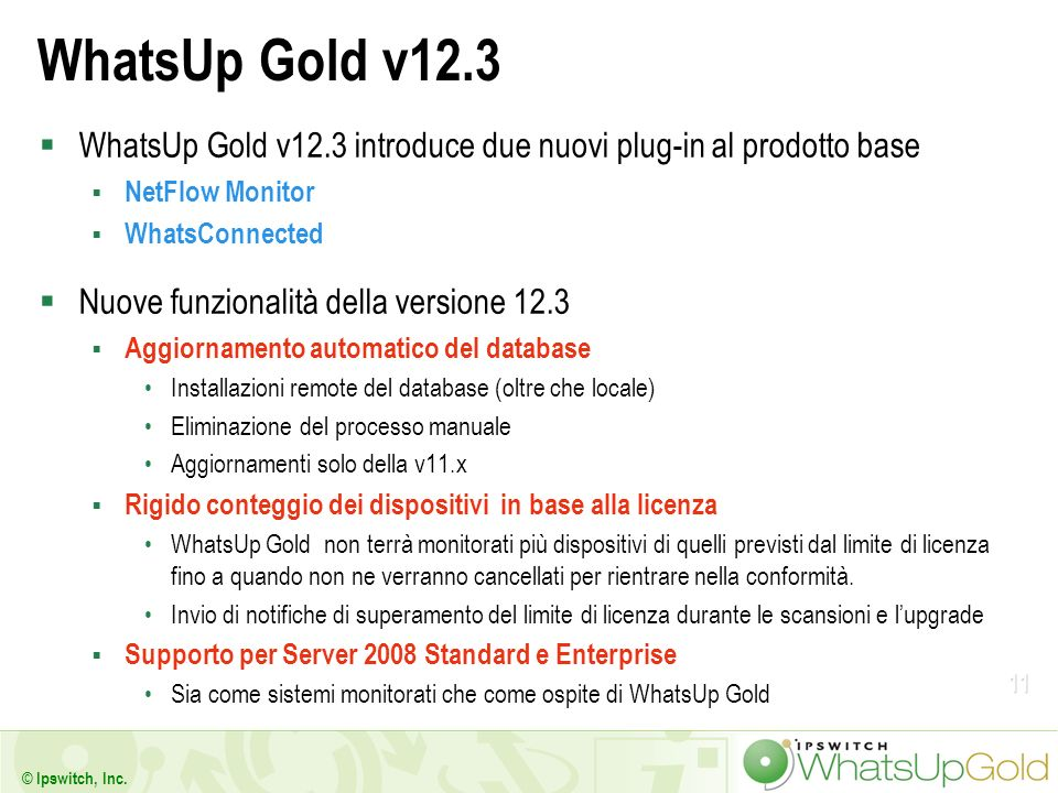 WhatsUp Gold v12.3WhatsUp Gold v12.3 introduce due nuovi plug-in al prodotto base. NetFlow Monitor.