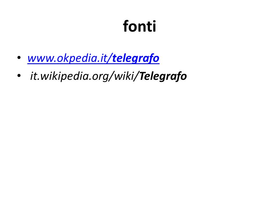 fonti www.okpedia.it/telegrafo it.wikipedia.org/wiki/Telegrafo‎