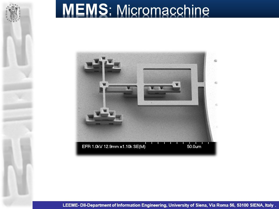 MEMS: Micromacchine LEEME- DII-Department of Information Engineering, University of Siena, Via Roma 56, 53100 SIENA, Italy .