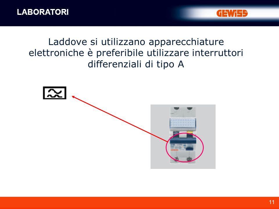 LABORATORI Laddove si utilizzano apparecchiature elettroniche è preferibile utilizzare interruttori differenziali di tipo A.