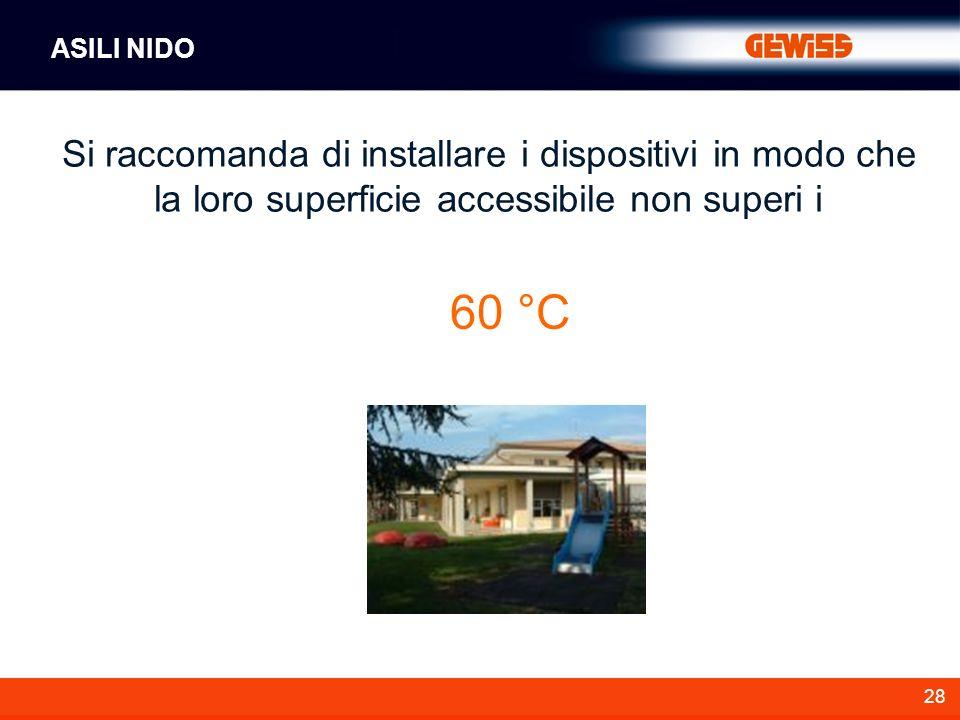ASILI NIDO Si raccomanda di installare i dispositivi in modo che la loro superficie accessibile non superi i.