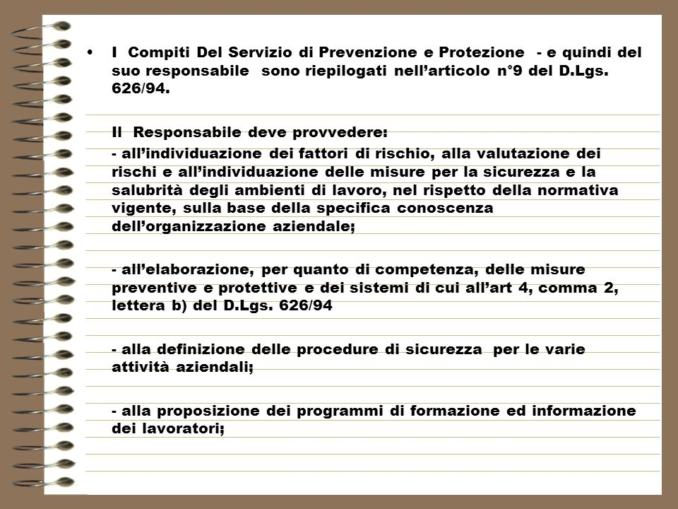 I Compiti Del Servizio di Prevenzione e Protezione - e quindi del suo responsabile sono riepilogati nell'articolo n°9 del D.Lgs. 626/94.