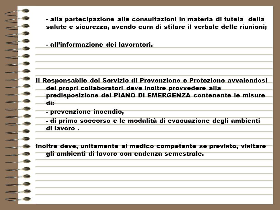 - alla partecipazione alle consultazioni in materia di tutela della salute e sicurezza, avendo cura di stilare il verbale delle riunioni;