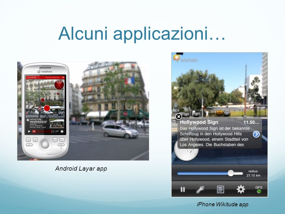 Alcuni applicazioni… Android Layar app iPhone Wikitude app