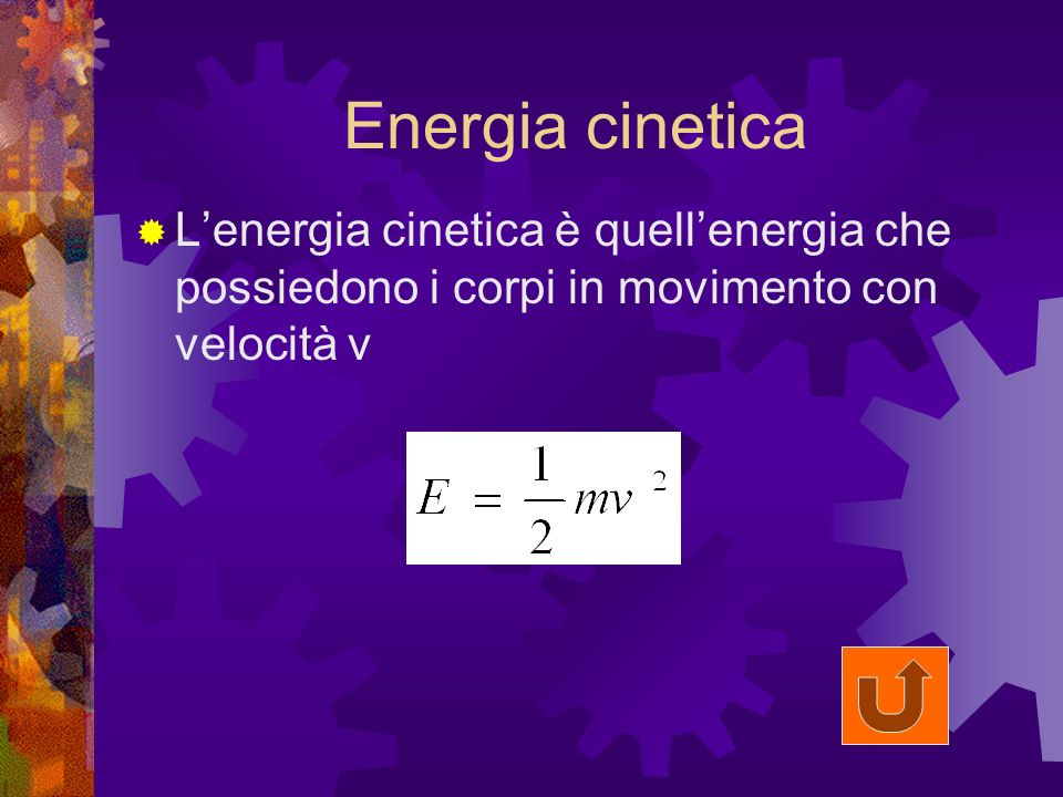 Energia cinetica L'energia cinetica è quell'energia che possiedono i corpi in movimento con velocità v.