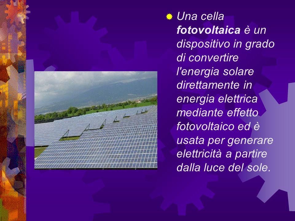 Una cella fotovoltaica è un dispositivo in grado di convertire l energia solare direttamente in energia elettrica mediante effetto fotovoltaico ed è usata per generare elettricità a partire dalla luce del sole.
