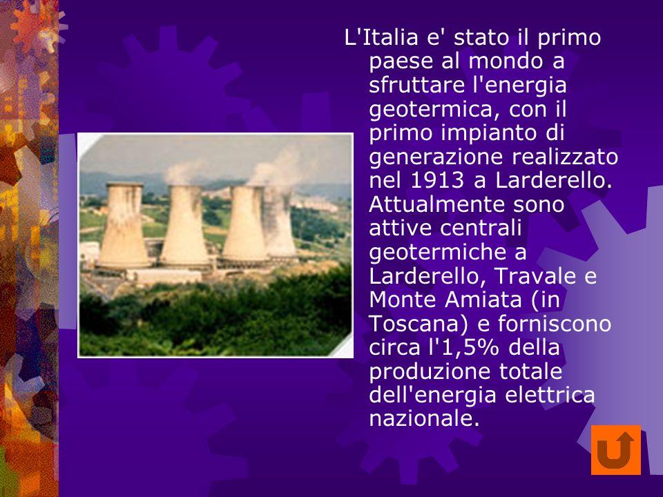 L Italia e stato il primo paese al mondo a sfruttare l energia geotermica, con il primo impianto di generazione realizzato nel 1913 a Larderello.
