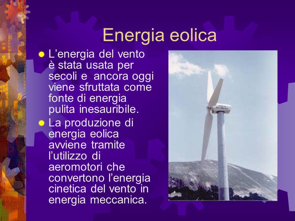 Energia eolica L'energia del vento è stata usata per secoli e ancora oggi viene sfruttata come fonte di energia pulita inesauribile.