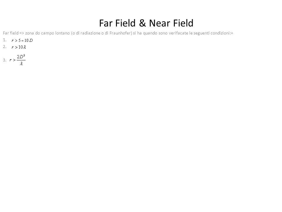 Far Field & Near Field Far field => zona do campo lontano (o di radiazione o di Fraunhofer) si ha quando sono verifacate le seguenti condizioni:+