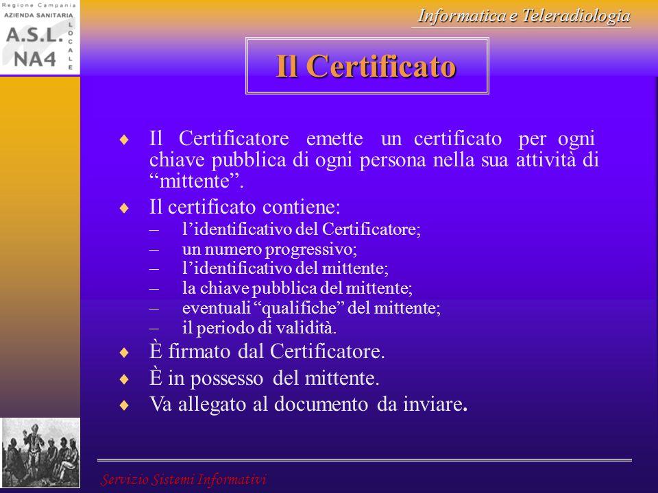 Il Certificato Il Certificatore emette un certificato per ogni chiave pubblica di ogni persona nella sua attività di mittente .