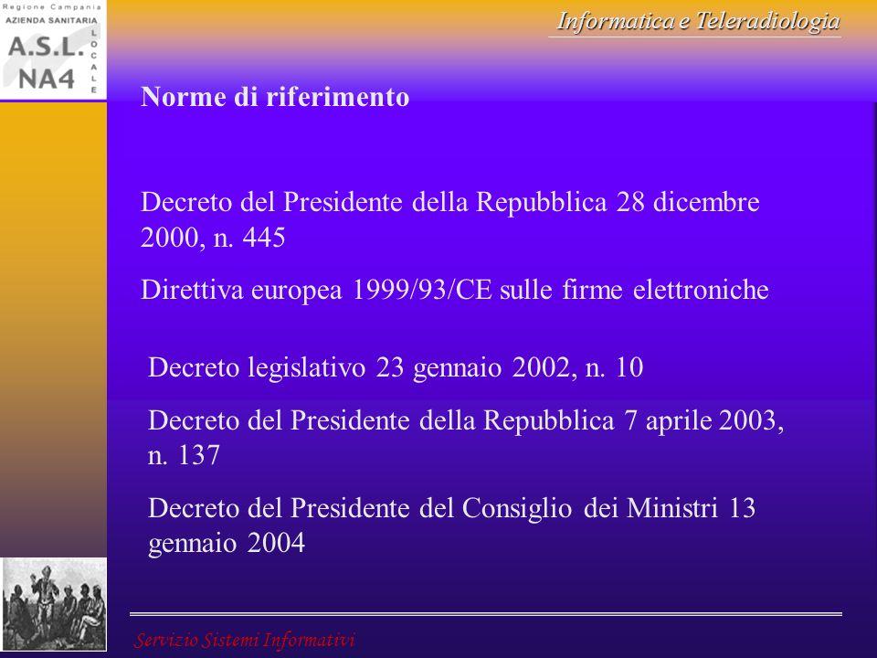 Norme di riferimento Decreto del Presidente della Repubblica 28 dicembre 2000, n. 445. Direttiva europea 1999/93/CE sulle firme elettroniche.