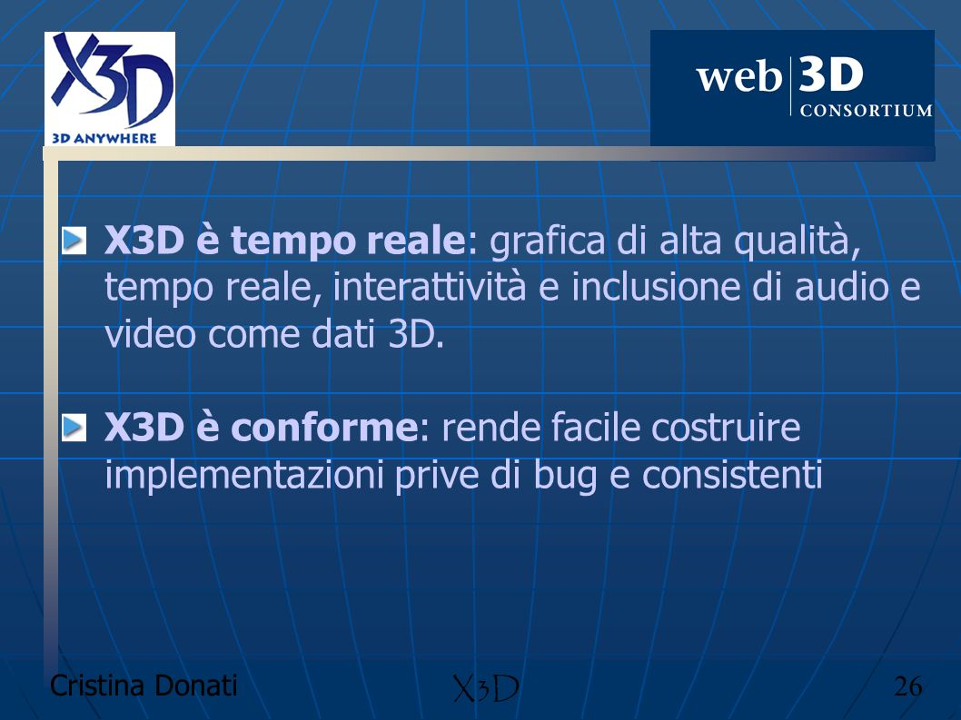 X3D è tempo reale: grafica di alta qualità, tempo reale, interattività e inclusione di audio e video come dati 3D.