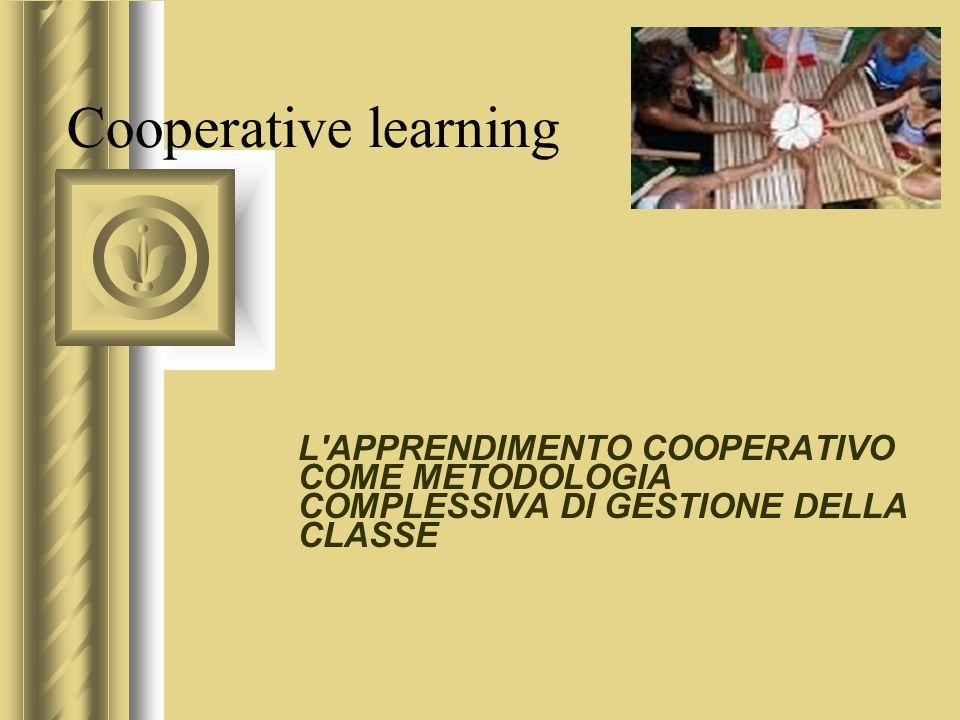 Cooperative learning L APPRENDIMENTO COOPERATIVO COME METODOLOGIA COMPLESSIVA DI GESTIONE DELLA CLASSE.