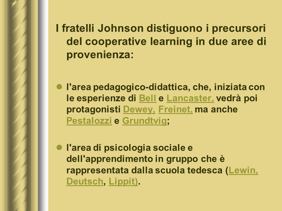 I fratelli Johnson distiguono i precursori del cooperative learning in due aree di provenienza: