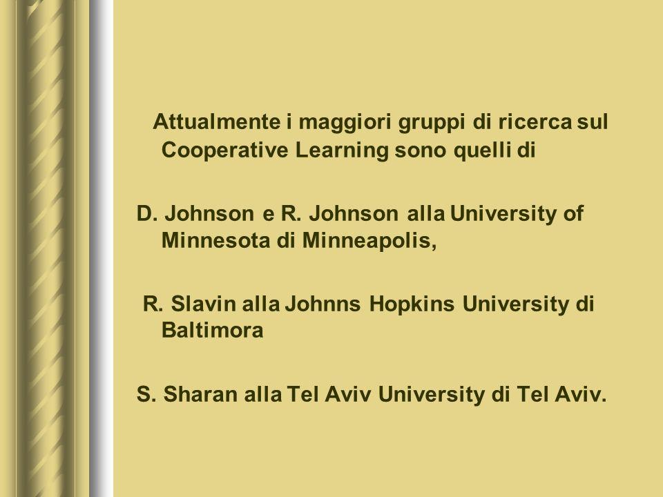 Attualmente i maggiori gruppi di ricerca sul Cooperative Learning sono quelli di
