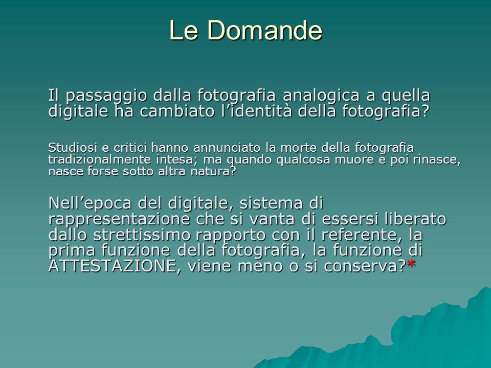 Le Domande Il passaggio dalla fotografia analogica a quella digitale ha cambiato l'identità della fotografia