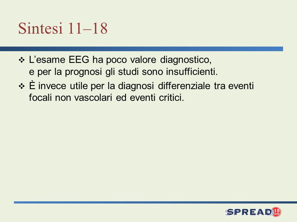 Sintesi 11–18 L'esame EEG ha poco valore diagnostico, e per la prognosi gli studi sono insufficienti.