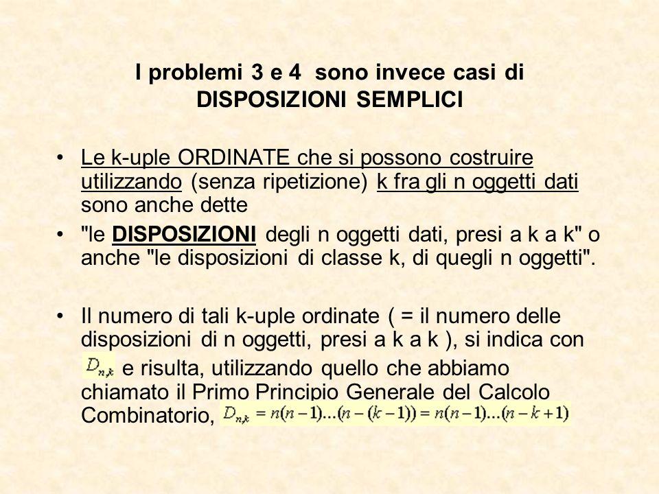 I problemi 3 e 4 sono invece casi di DISPOSIZIONI SEMPLICI