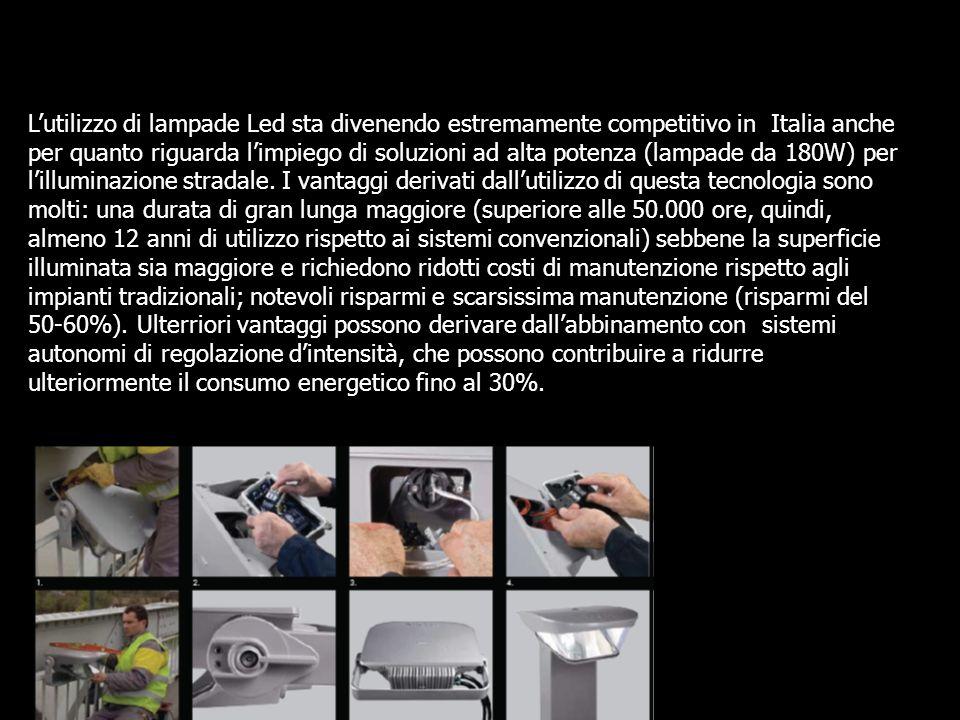 L'utilizzo di lampade Led sta divenendo estremamente competitivo in Italia anche per quanto riguarda l'impiego di soluzioni ad alta potenza (lampade da 180W) per l'illuminazione stradale.