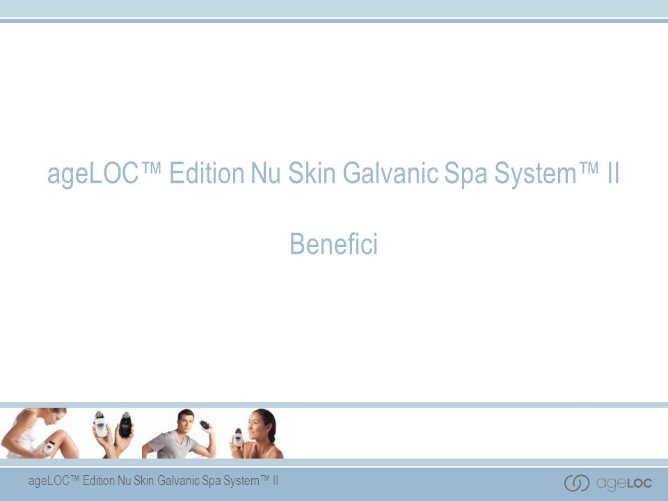 ageLOC™ Edition Nu Skin Galvanic Spa System™ II Benefici