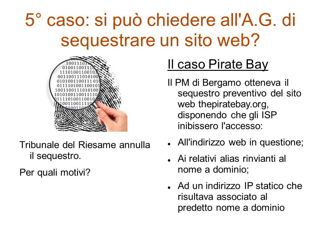 5° caso: si può chiedere all A.G. di sequestrare un sito web
