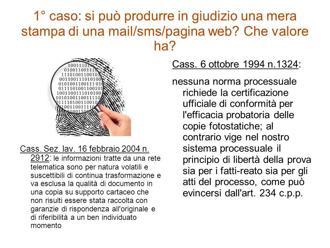 1° caso: si può produrre in giudizio una mera stampa di una mail/sms/pagina web Che valore ha