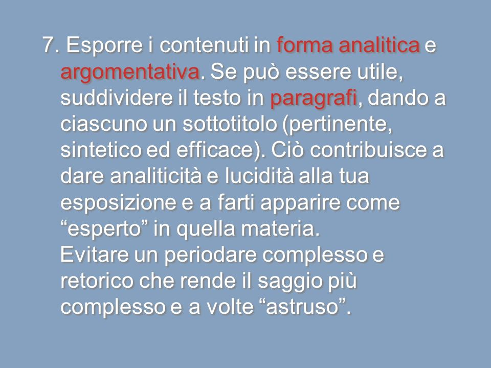 7. Esporre i contenuti in forma analitica e argomentativa