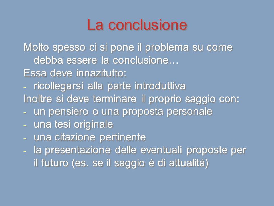 La conclusione Molto spesso ci si pone il problema su come debba essere la conclusione… Essa deve innazitutto: