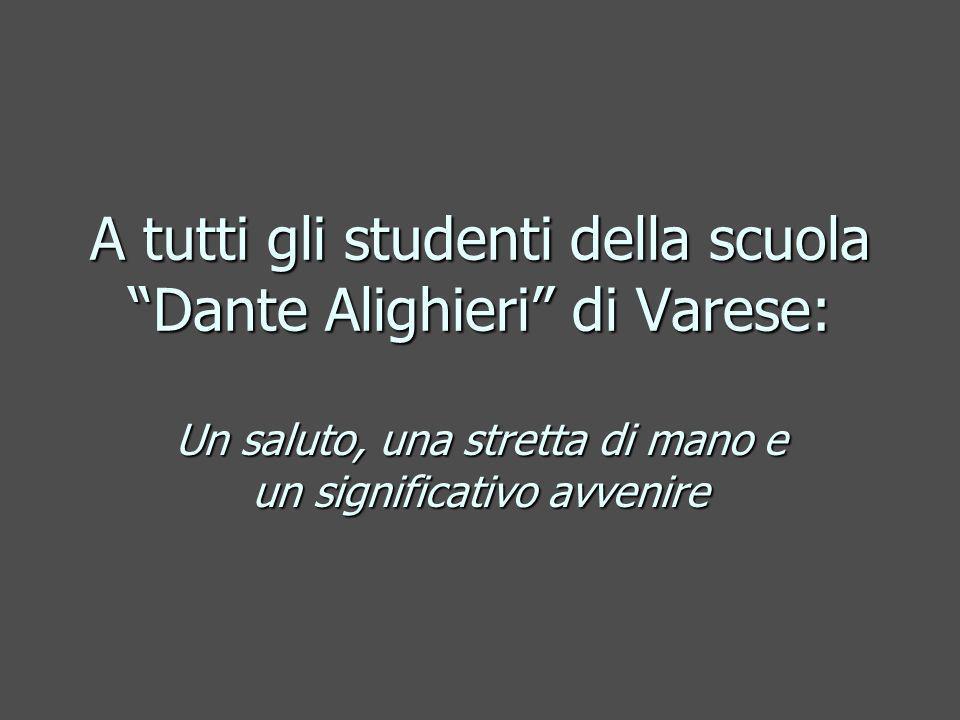 A tutti gli studenti della scuola Dante Alighieri di Varese: