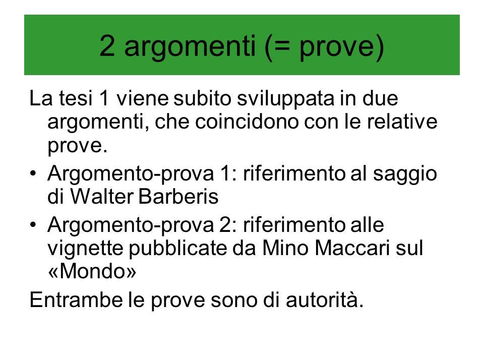 2 argomenti (= prove) La tesi 1 viene subito sviluppata in due argomenti, che coincidono con le relative prove.