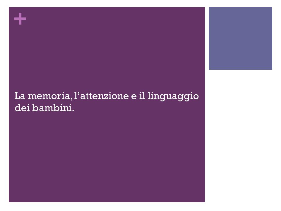 La memoria, l'attenzione e il linguaggio dei bambini.