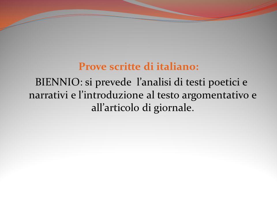 Prove scritte di italiano: BIENNIO: si prevede l'analisi di testi poetici e narrativi e l'introduzione al testo argomentativo e all'articolo di giornale.
