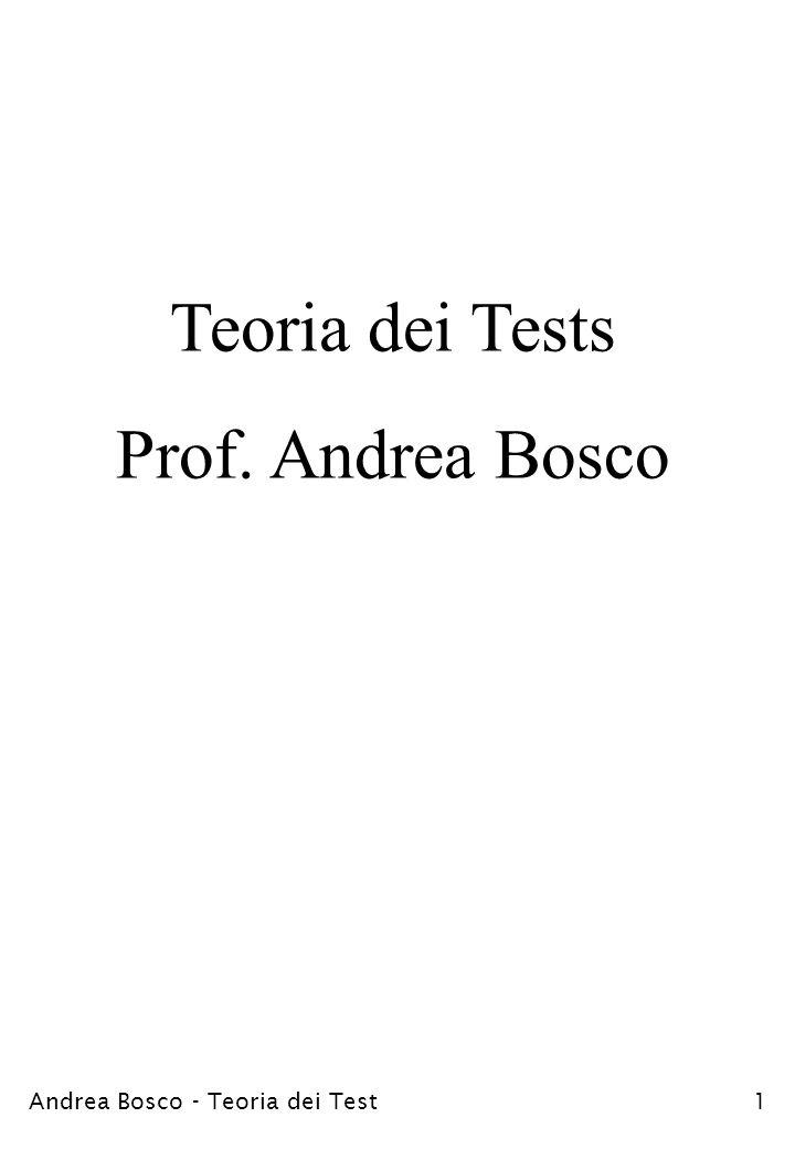 Teoria dei Tests Prof. Andrea Bosco Andrea Bosco - Teoria dei Test