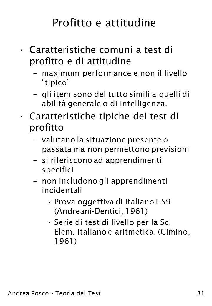 Profitto e attitudine Caratteristiche comuni a test di profitto e di attitudine. maximum performance e non il livello tipico