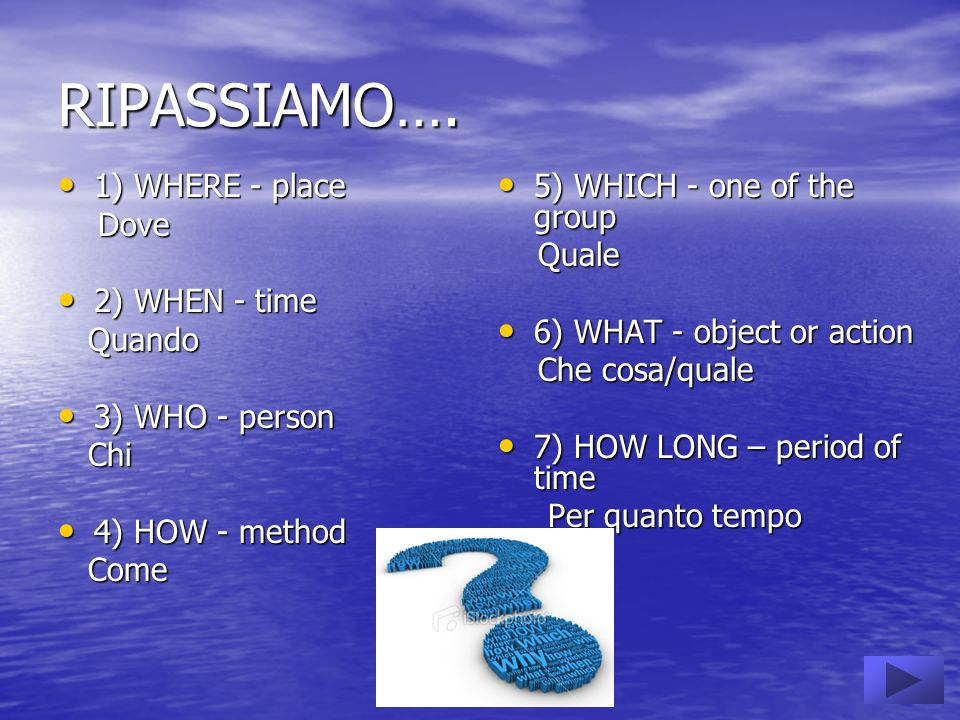 RIPASSIAMO…. 1) WHERE - place Dove 2) WHEN - time Quando