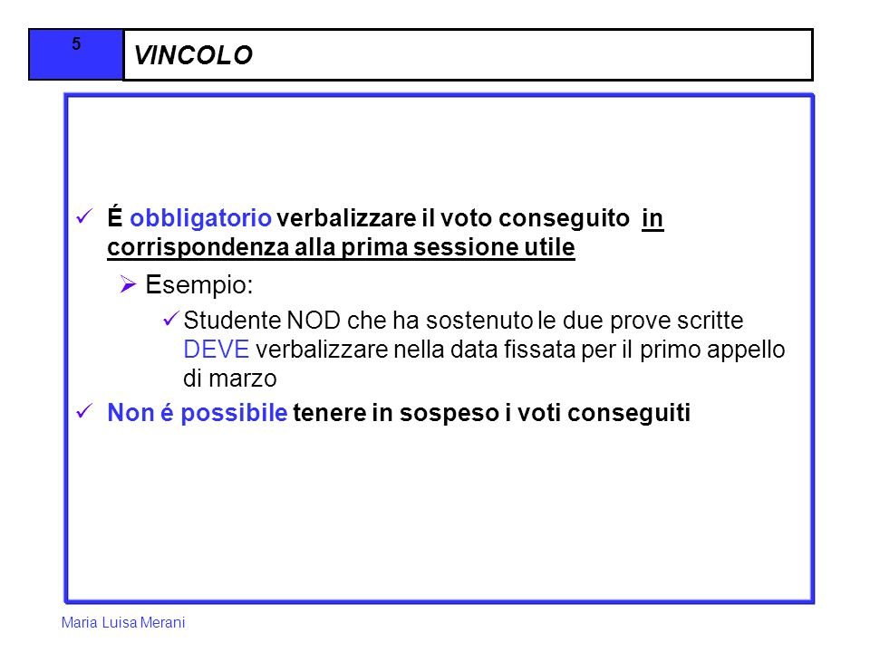 VINCOLO É obbligatorio verbalizzare il voto conseguito in corrispondenza alla prima sessione utile.