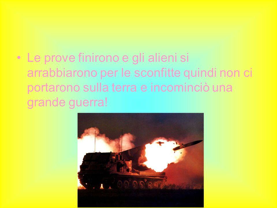 Le prove finirono e gli alieni si arrabbiarono per le sconfitte quindi non ci portarono sulla terra e incominciò una grande guerra!