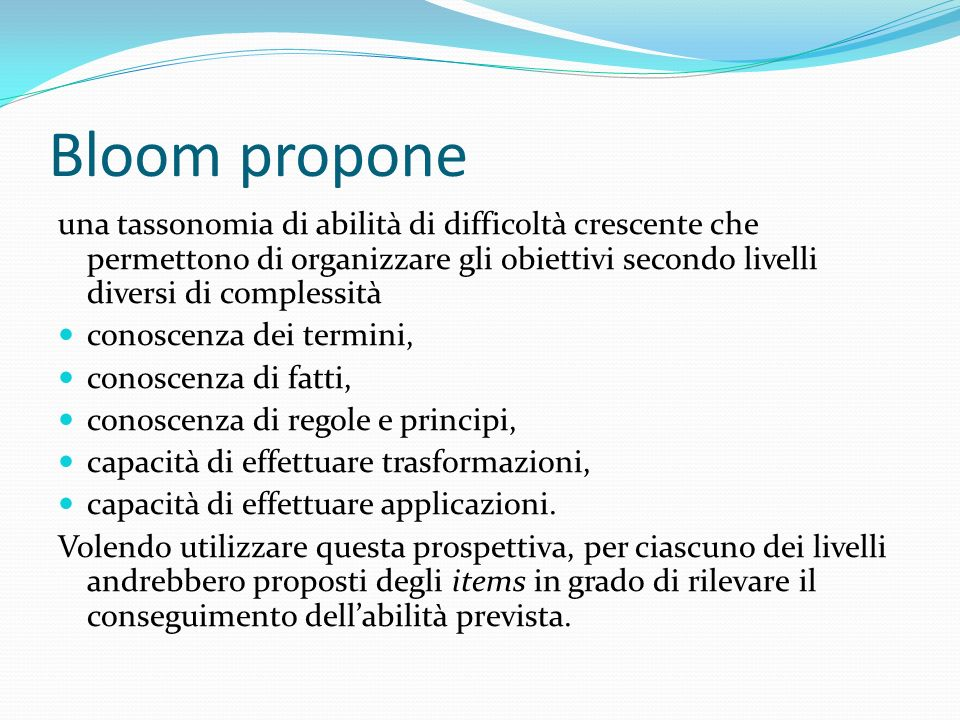 Bloom propone una tassonomia di abilità di difficoltà crescente che permettono di organizzare gli obiettivi secondo livelli diversi di complessità.
