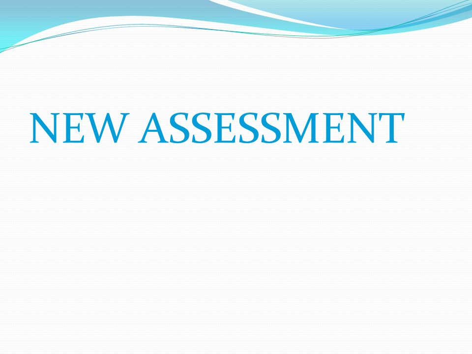 NEW ASSESSMENT