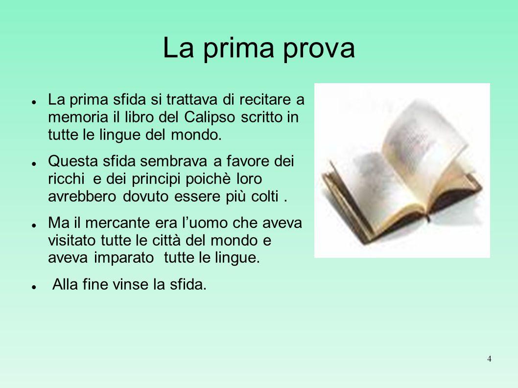 La prima prova La prima sfida si trattava di recitare a memoria il libro del Calipso scritto in tutte le lingue del mondo.