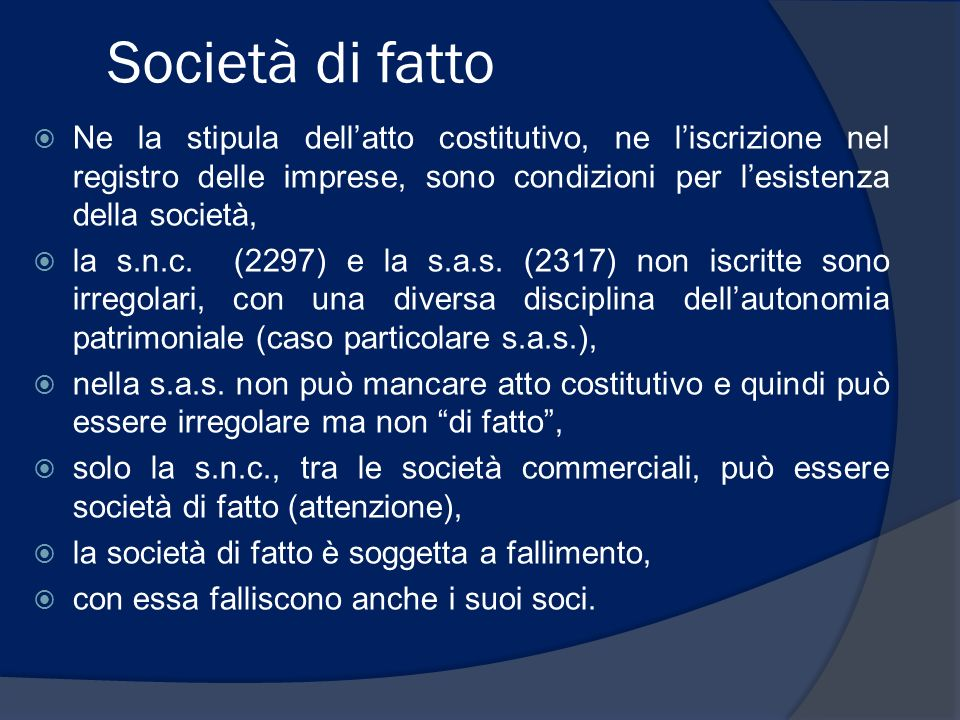 Società di fatto Ne la stipula dell'atto costitutivo, ne l'iscrizione nel registro delle imprese, sono condizioni per l'esistenza della società,