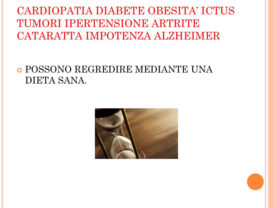 CARDIOPATIA DIABETE OBESITA' ICTUS TUMORI IPERTENSIONE ARTRITE CATARATTA IMPOTENZA ALZHEIMER