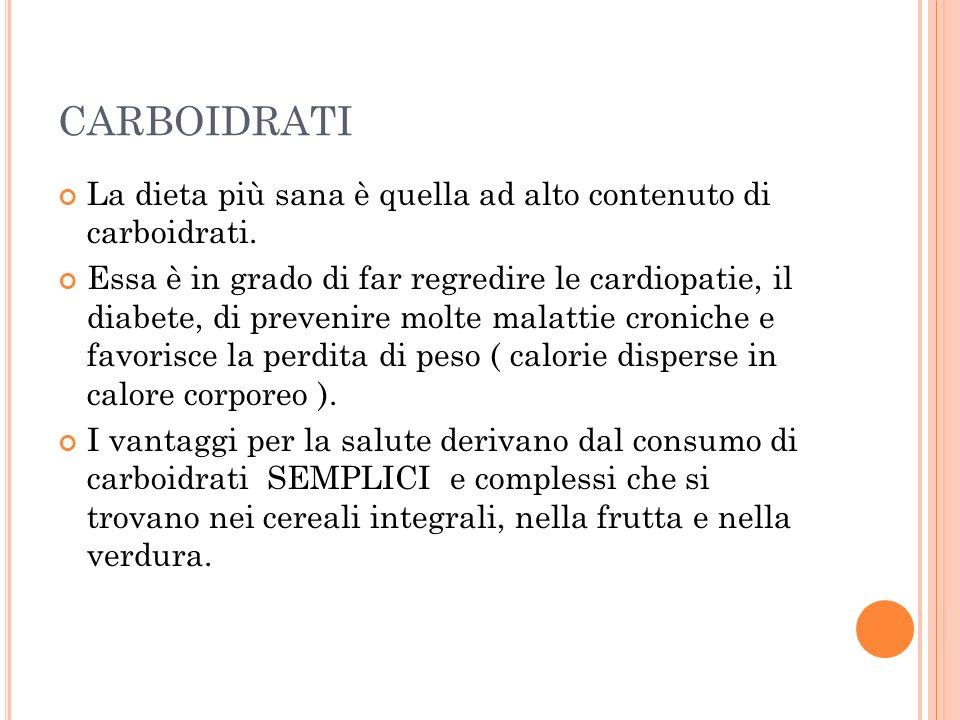 CARBOIDRATI La dieta più sana è quella ad alto contenuto di carboidrati.