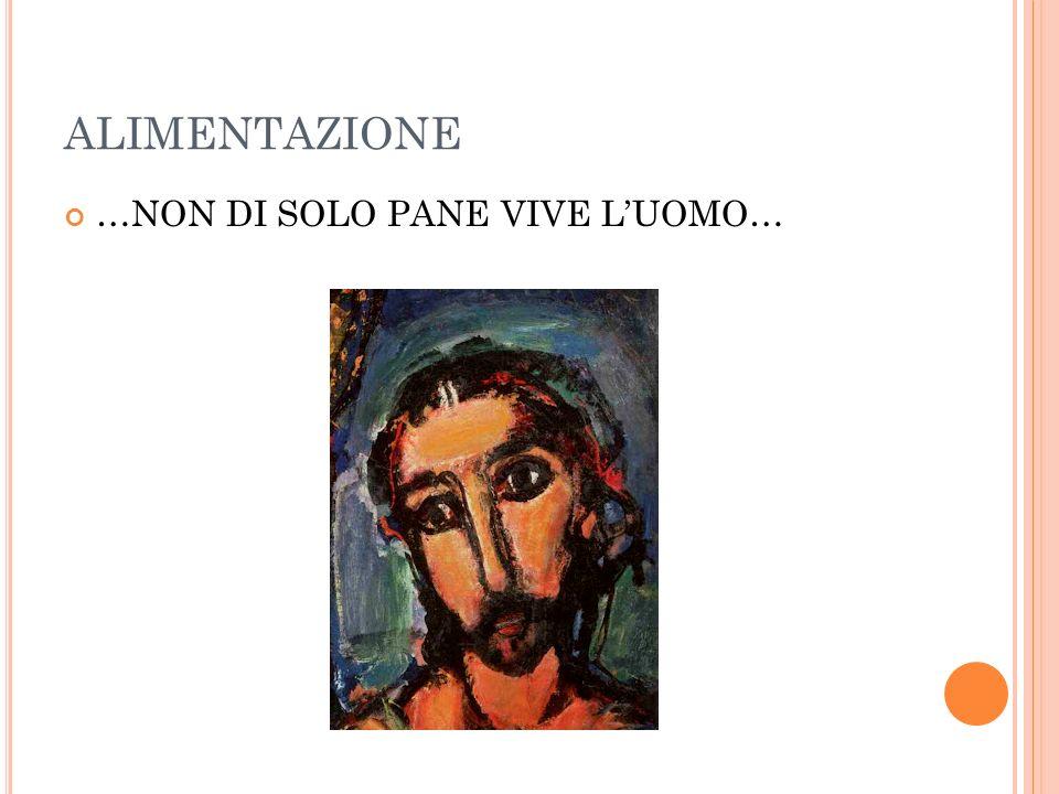 ALIMENTAZIONE …NON DI SOLO PANE VIVE L'UOMO…