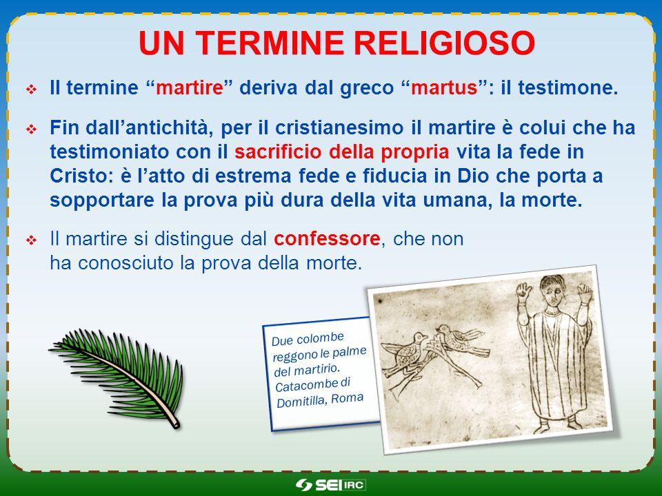 Un termine religioso Il termine martire deriva dal greco martus : il testimone.