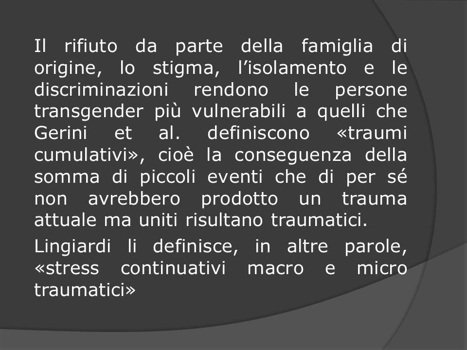 Il rifiuto da parte della famiglia di origine, lo stigma, l'isolamento e le discriminazioni rendono le persone transgender più vulnerabili a quelli che Gerini et al.
