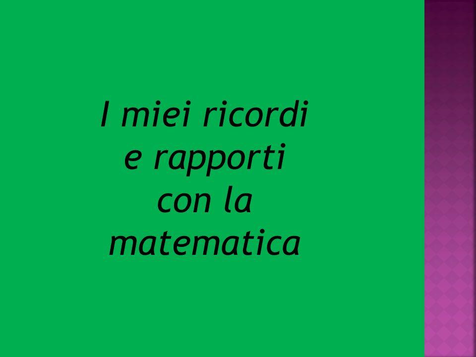 I miei ricordi e rapporti con la matematica